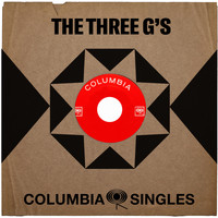 The Three G's - Columbia Singles