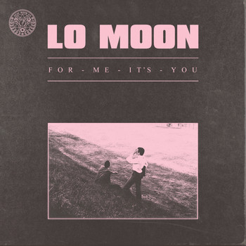 Lo Moon - For Me, It's You