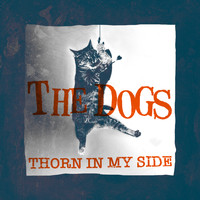 The Dogs - Thorn in My Side