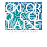 Oxford Collapse - Melting the Ice Queen