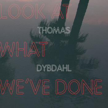 Thomas Dybdahl - Look at What We´ve Done