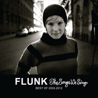 Flunk - The Songs We Sing - Best of 2002-2012