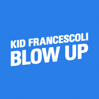 Kid Francescoli - Blow Up