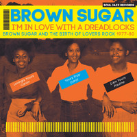 Brown Sugar - Soul Jazz Records Presents BROWN SUGAR - I'm In Love With A Dreadlocks: Brown Sugar And The Birth Of Lovers Rock 1977-80