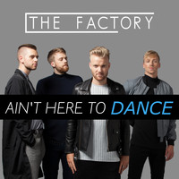 The Factory - Ain't Here to Dance