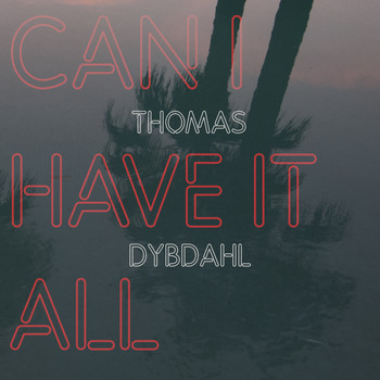 Thomas Dybdahl - Can I Have It All