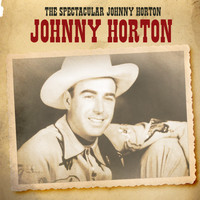 Johnny Horton - The Spectacular Johnny Horton