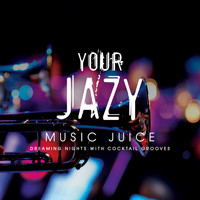 Various Artists - Your Jazy Music Juice dreaming nights with cocktail grooves