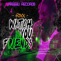 Foxx - Watch You Friends