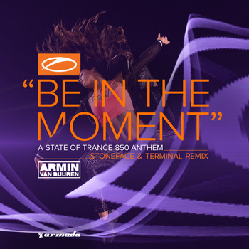 Armin van Buuren - Be In The Moment (ASOT 850 Anthem) (Stoneface & Terminal Remix)