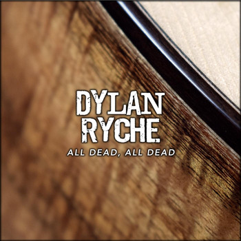 Dylan Ryche - All Dead, All Dead