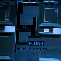 Flunk - Deconstruction Time Again
