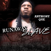 Anthony Que - Runaway Slave