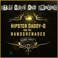 Hipster Daddy-O and the Handgrenades & Hipster Daddy-O & the Handgrenades - Still Alive and Swinging