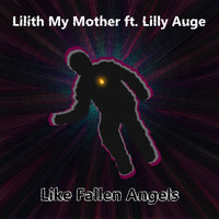Lilith My Mother featuring Lilly Auge - Like Fallen Angels