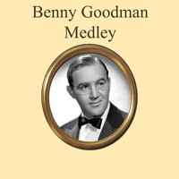 Benny Goodman - Benny Goodman Medley: Stompin' at the Savoy / When Buddha Smiles / Runnin' Wild / Sing, Sing, Sing / The Man I Love / Let's Dance / Makin' Whoopee / Sweet Georgia Brown / Body and Soul / Down South Camp Meetin' / Henderson Stomp / Memories of You / Oh, La