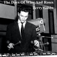 Terry Gibbs - The Days of Wine and Roses