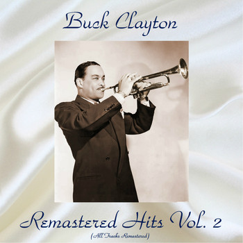 Buck Clayton - Remastered Hits Vol, 2 (All Tracks Remastered)