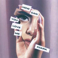Kiiara - How Can You Love Me
