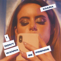 Kiiara - I Don't Wanna Be Friends