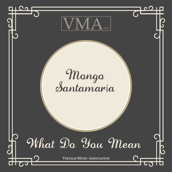 Mongo Santamaría - What Do You Mean