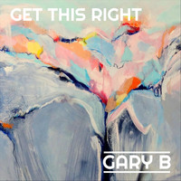 Gary B - Get This Right