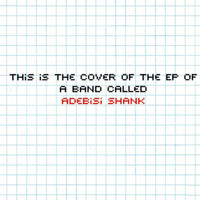 Adebisi Shank - This Is the EP of a Band Called Adebisi Shank