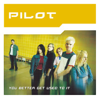 Pilot - You Better Get Used to It