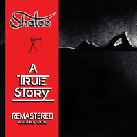Shatoo - A True Story (Remastered Bonus Version)