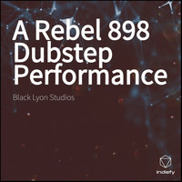 Black lyon Studios - A Rebel 898  Dubstep Performance