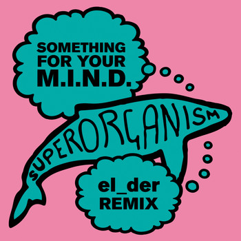 Superorganism - Something For Your M.I.N.D. (el_der Remix)