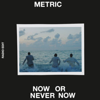 Metric - Now or Never Now (Radio Edit)