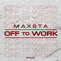 Maxsta - Off To Work (Explicit)