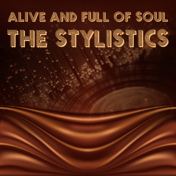 The Stylistics - Alive and Full of Soul