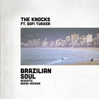 The Knocks - Brazilian Soul (feat. Sofi Tukker) (Acoustic Bossa Version)