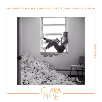 Clara Mae - Sorry For Writing All The Songs About You (Remixes)
