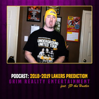 Grim Reality Entertainment - Podcast: 2018-2019 Lakers Prediction (feat. Jp Tha Hustler)