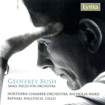 Northern Chamber Orchestra / Nicholas Ward / Raphael Wallfisch - G. Bush: Pieces for Orchestra