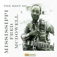 Mississippi Fred McDowell - The Best of Mississippi Fred Mcdowell