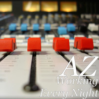 AZ - Working Every Night (Explicit)