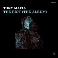 Tony Mafia - The Riot (The Album)