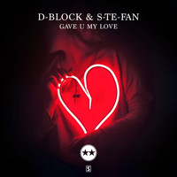 D-Block & S-te-fan - Gave U My Love