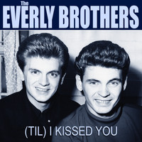 Everly Brothers - The Everly Brothers (Til) I Kissed You