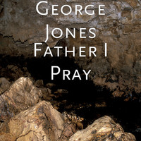 George Jones - Father I Pray
