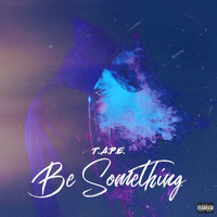 Tape - Be Something (Explicit)