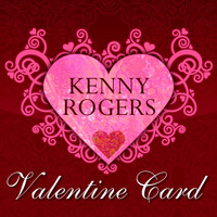 Kenny Rogers - Kenny Rogers Valentine Card