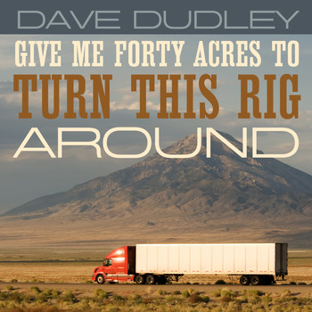 Dave Dudley - Give Me Forty Acres to Turn This Rig Around