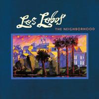 Los Lobos - The Neighborhood