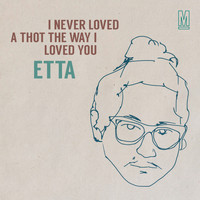 Etta - I Never Loved a Thot the Way I Loved You