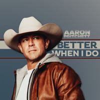 Aaron Pritchett - Better When I Do